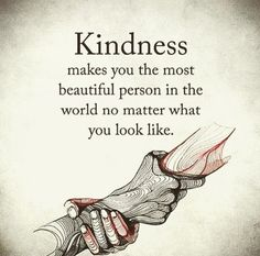 Kindness makes you the most beautiful person in the world no matter what you look like life quotes quotes quote inspirational quotes success quotes motivational quotes life quotes and sayings Now Quotes, Great Quotes, Deep Quotes, Best Life Quotes, Beautiful Quotes Inspirational, Beautiful Soul Quotes, Beautiful Quotations, Good Thoughts Quotes, Sorry Quotes