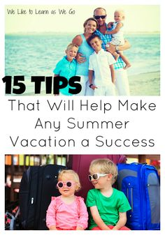 Going on summer vacation with your family, but a little worried to see how it will go? Here are 15 tips that will help make any summer vacation a success!   www.weliketolearnaswego.com