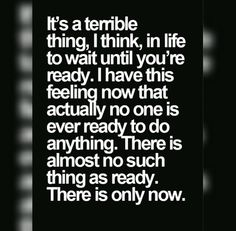 Don't wait. The time is now. Waiting could be too late.