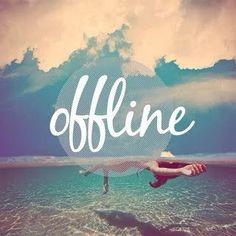 I am offline babe!!! Offline :)