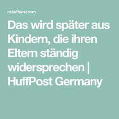 Das wird später aus Kindern, die ihren Eltern ständig widersprechen   HuffPost Germany