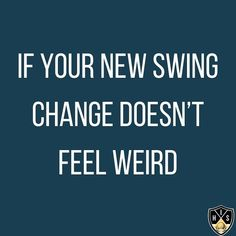 If your new swing changes doesn't feel weird, most likely, you are not doing it correctly. Swing Quotes, Golf Quotes, Golf Humor, Weird, Change, Feelings, Funny, Funny Parenting, Hilarious