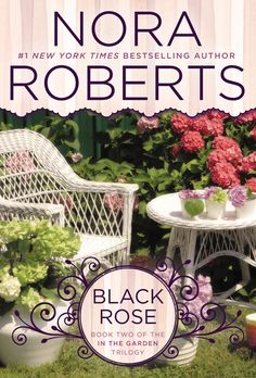BLACK ROSE by Nora Roberts --  #1 New York Times bestselling author presents the second novel of her IN THE GARDEN trilogy, as three women must discover the secrets from the past contained within their historic home…