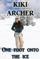 One Foot Onto The Ice by Kiki Archer.  Estimated Reading Time: 275 minutes.