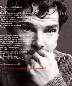 Benedict Cumberbatch on how he ended up buying seven pairs of socks when he meant to buy some shirts instead.