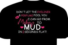 Makeup to mud in 2 seconds flat funny country by ALittleRedneck