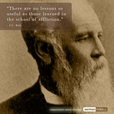 """There are no lessons so useful as those learned in the school of affliction."" - J.C. Ryle #lessons #learned #affliction"