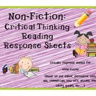Non-Fiction: Critical Thinking Response SheetsThis is an excellent resource you can use to have your students respond and think critically about ...