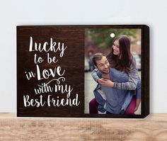 """Lucky to be in love with my best friend : One is truly lucky when they have a significant other that they look forward to experiencing life with every day. FEATURES: Size is 7"""" x 10"""" x 1.5"""" White Pain"""