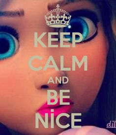 KEEP CALM AND BE NİCE