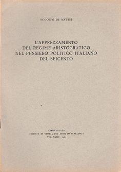 RODOLFO DE MATTEI  L'APPREZZAMENTO DEL REGIME ARISTOCRATICO   NEL PENSIERO POLITICO ITALIANO DEL SEICENTO  ESTRATTO DA RIVISTA DI STORIA DEL DIRITTO ITALIANO VOL. XXXIV 1961    L 4563 Copertina  editoriale morbida, interno in buono stato, dedica dell'autore alla prima pagina n. pag 44 cm. 24 x 17