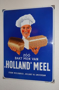 emaillebord-hollandmeel Old Advertisements, Advertising Poster, Old Commercials, Men's Vans, Le Chef, Vintage Ads, Old And New, My Friend, Holland