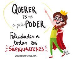 Querer es mi super poder. Felicidades a todas las supermujeres.
