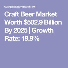 Craft Beer Market Worth $502.9 Billion By 2025 | Growth Rate: 19.9%
