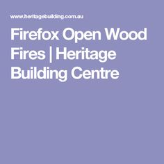Firefox Open Wood Fires | Heritage Building Centre