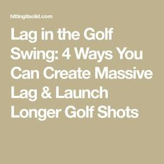 Lag in the Golf Swing: 4 Ways You Can Create Massive Lag & Launch Longer Golf Shots