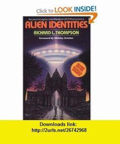 Alien Identities  Ancient Insights into Modern UFO Phenomena (9780963530943) Richard L. Thompson , ISBN-10: 0963530941  , ISBN-13: 978-0963530943 ,  , tutorials , pdf , ebook , torrent , downloads , rapidshare , filesonic , hotfile , megaupload , fileserve