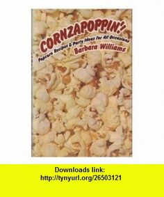 Cornzapoppin! Popcorn recipes and party ideas for all occasions (9780030143663) Barbara Williams , ISBN-10: 0030143667  , ISBN-13: 978-0030143663 , ASIN: B0006CJQ16 , tutorials , pdf , ebook , torrent , downloads , rapidshare , filesonic , hotfile , megaupload , fileserve
