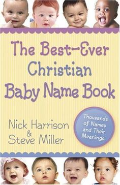 $11.99- A name is usually the first  important decision when a new baby arrives. In this helpful and fun book, authors  Nick Harrison and Steve Miller offer Christian parents more than 5000 names and  their meanings, along with interesting sidebars filled with facts and trivia relating  to name selection. Included is a useful guide to hundreds of biblical names and their meanings.
