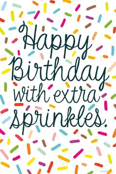 Happy Birthday with extra sprinkles. Cute Birthday Messages, Happy Birthday Wishes Quotes, Happy Birthday Wishes Cards, Happy Birthday Friend, Birthday Blessings, Happy Birthday Images, Birthday Love, Happy Birthdays, Quotes About Birthday