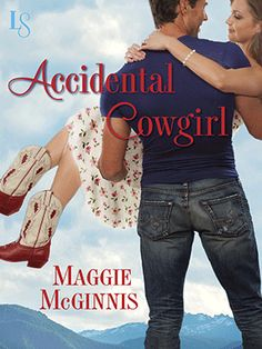 ACCIDENTAL COWGIRL by Maggie McGinnis On Sale 10/7/13 - $2.99 Contemporary Romance ebook.  #Debutauthor #CoverReveal #cowboy #duderanch #citygirl