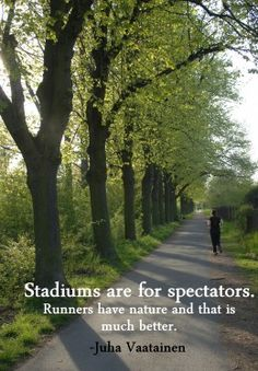 """Stadiums are for spectators. Runners have nature and that is much better."" And 49 other running quotes."