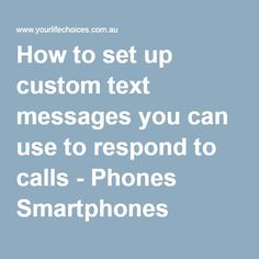 How to set up custom text messages you can use to respond to calls - Phones Smartphones