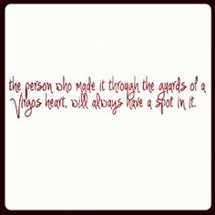 The person who made it through the guards of a Virgo's heart, will always have a spot in it.