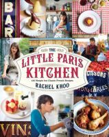 The Little Paris Kitchen: 120 Simple but Classic French Recipes by Rachel Khoo