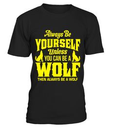 "# Always be yourself unless you can be a Wolf T-Shirt .  Special Offer, not available in shops      Comes in a variety of styles and colours      Buy yours now before it is too late!      Secured payment via Visa / Mastercard / Amex / PayPal      How to place an order            Choose the model from the drop-down menu      Click on ""Buy it now""      Choose the size and the quantity      Add your delivery address and bank details      And that's it!      Tags: This Funny Wolf t shirt says…"
