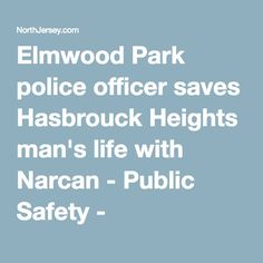 Elmwood Park police officer saves Hasbrouck Heights man's life with Narcan  Pinned by the You Are Linked to Resources for Families of People with Substance Use  Disorder cell phone / tablet app May 18, 2016, 2015;   Android- https://play.google.com/store/apps/details?id=com.thousandcodes.urlinked.lite   iPhone -  https://itunes.apple.com/us/app/you-are-linked-to-resources/id743245884?mt=8com