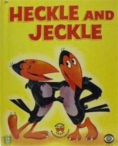 Heckle & Jeckle    They got in mischief with style!