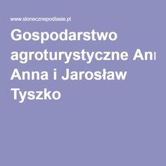 Gospodarstwo agroturystyczne Anna i Jarosław Tyszko