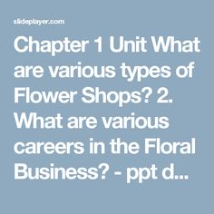 Chapter 1 Unit What are various types of Flower Shops? 2. What are various careers in the Floral Business? -  ppt download