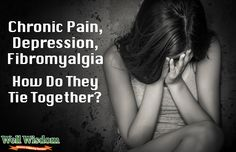 Chronic Pain, Depression, and Fibromyalgia - How do they tie together?