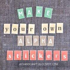 How To Make your own Alpha Stickers