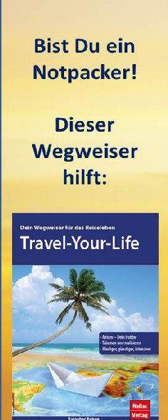 Menschen, die nicht reisen, und NOTPACKER sind, erhalten im Buch Travel-your-Life viele Hinweise und einen Masterplan, sich das Reise zu erschließen - auch mit wenig Geld.
