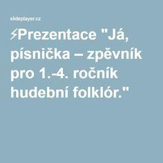 """⚡Prezentace """"Já, písnička – zpěvník pro 1.-4. ročník hudební folklór."""" Education, Onderwijs, Learning"""