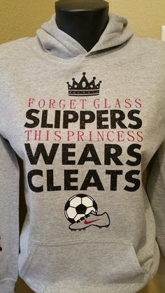 Forget Glass Slippers this Princess wears Soccer Cleats Sweatshirt