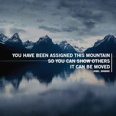 You have been assigned this mountain so you can show others it can be moved.