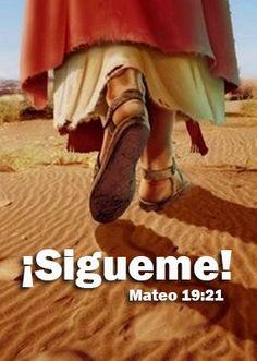 """Sigueme!! """"Jesús le dijo: Si quieres ser perfecto, anda, vende lo que tienes, y dalo a los pobres, y tendrás tesoro en el cielo; y ven y sígueme."""" Mat 19:21"""