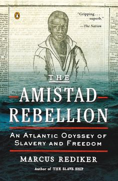 The Amistad Rebellion: An Atlantic Odyssey of Slavery and Freedom by Marcus Rediker-- A unique account of the most successful slave rebellion in American history—from award-winning author of The Slave Ship Black History Books, Black Books, Us History, African American History, History Facts, Native American, Books To Read, My Books, African Diaspora