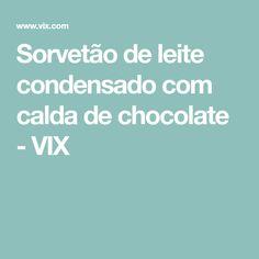 Sorvetão de leite condensado com calda de chocolate - VIX