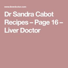 Dr Sandra Cabot Recipes – Page 16 – Liver Doctor