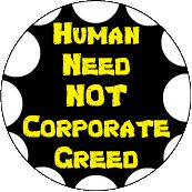 Human Need NOT Corporate Greed POLITICAL T-SHIRT