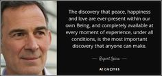 "Discover Rupert Spira famous and rare quotes. Share inspirational quotes by Rupert Spira and quotations about consciousness and life. ""The discovery that peace, happiness and love are..."""
