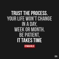 """gymaaholic: """" Trust The Process Your life won't change in a day, week or month. Be patient, it takes time. https://www.gymaholic.co """""""