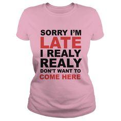 Iam Late, I 웃 유 don't want to come here, funny T Ξ shirtI dont want to come here, funny T shirtlate,really,funny