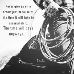 Time will pass. Western Quotes, Rodeo Quotes, Cowboy Quotes, Cowgirl Quote, Equestrian Quotes, Racing Quotes, Hunting Quotes, Country Girl Quotes, Country Life