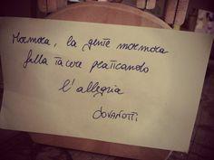 """""""Mormora, la gente mormora, falla tacere praticando l'allegria"""". Jovanotti"""